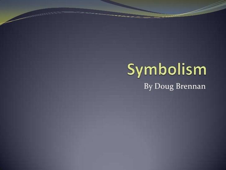 Symbolism<br />By Doug Brennan<br />