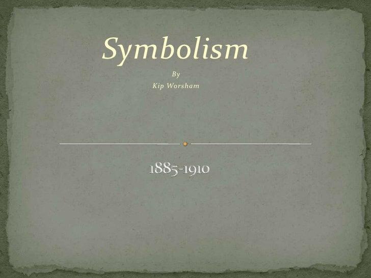 Symbolism<br />By<br />Kip Worsham<br />1885-1910<br />
