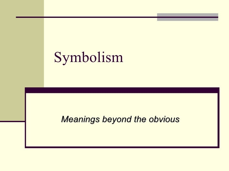 Symbolism Meanings beyond the obvious