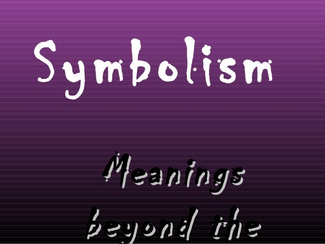 Symbolism Meanings beyond the
