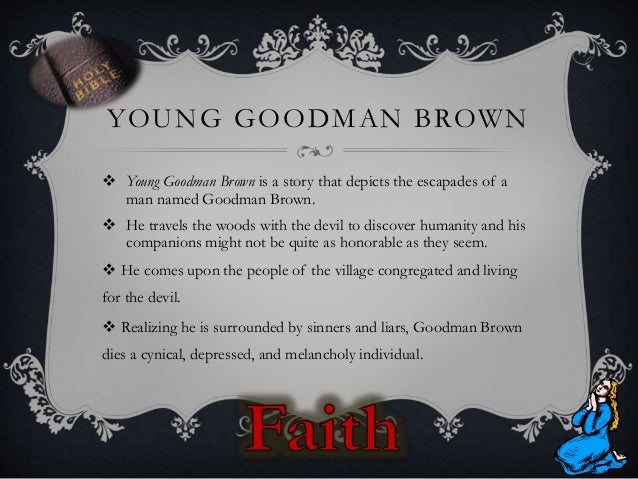 essay symbols young goodman brown Symbolism in young goodman brown the short story young goodman brown portrays a man's wild journey to leave his faith, home, and security behind to take a chance with the devil in to an adventure into a dark forest.