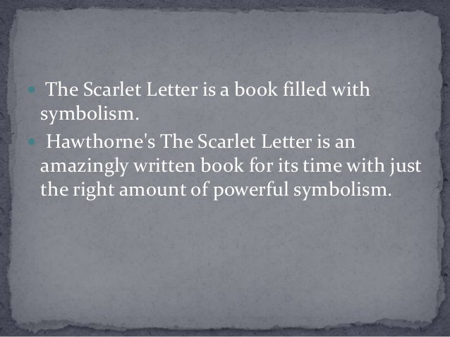 thesis statement scarlet letter symbolism Symbols in scarlet letter essays in the novel the scarlet letter, nathaniel hawthorne used symbolism to show the importance of or the meaning of many things it is demonstrated throughout the entirety of the novel.