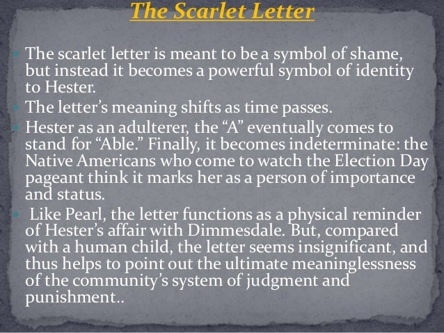 symbolism in scarlet letter In the scarlet letter, the significance of hawthorne's symbolic a changes in alongside hester prynne here's how.
