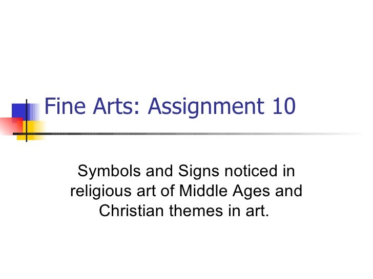 Fine Arts: Assignment 10 Symbols and Signs noticed in religious art of Middle Ages and Christian themes in art.