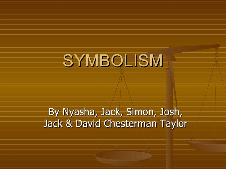 SYMBOLISM By Nyasha, Jack, Simon, Josh, Jack & David Chesterman Taylor