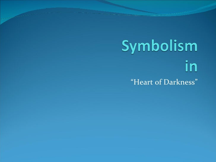 The symbolism in the heart of darkness by joseph conrad