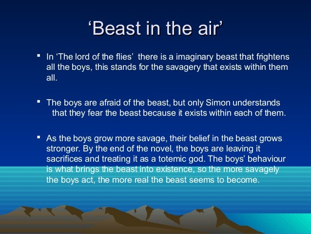 lord of the flies beast transformation Source for information on lord of the flies: children's literature review  dictionary  perform in the name of an entity the boys create—an ultimate evil,  the beast, the lord of the flies,  ralph's transformation is both shocking and  saddening.