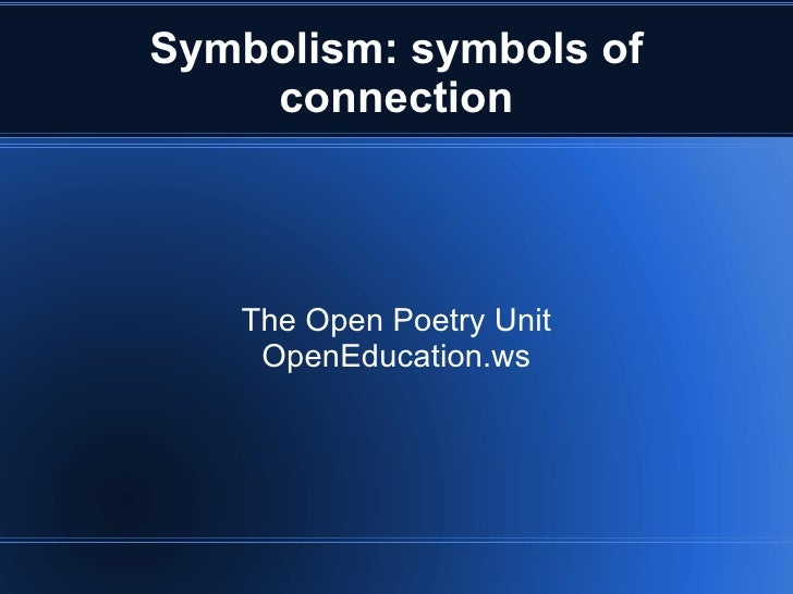 Symbolism: symbols of connection The Open Poetry Unit OpenEducation.ws
