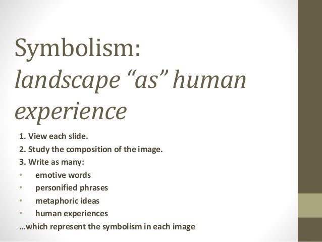 "Symbolism:  landscape ""as"" human  experience  1. View each slide.  2. Study the composition of the image.  3. Write as man..."