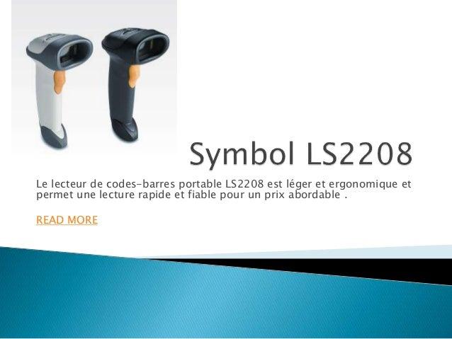 Le lecteur de codes-barres portable LS2208 est léger et ergonomique et permet une lecture rapide et fiable pour un prix ab...