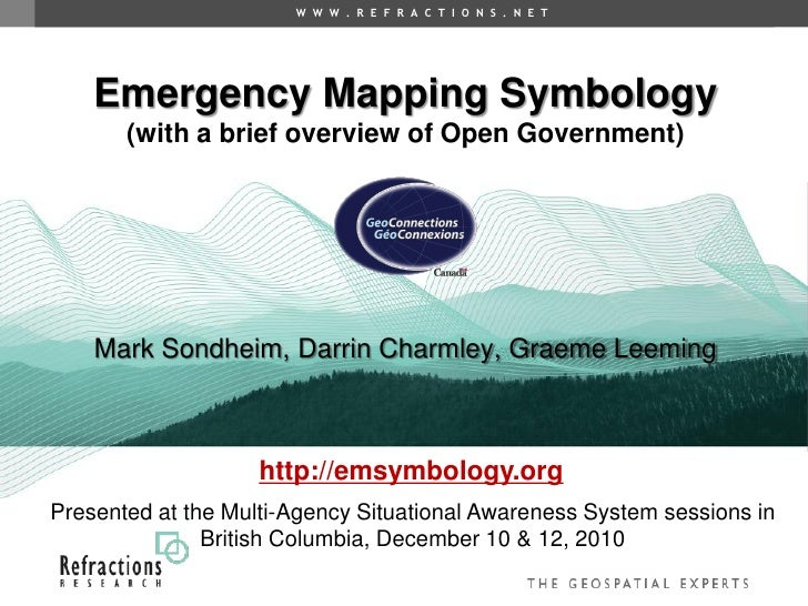 Emergency Mapping Symbology (with a brief overview of Open Government) Mark Sondheim, Darrin Charmley, Graeme Leeming http...