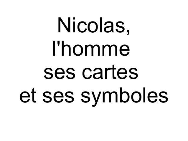 Nicolas, l'homme ses cartes et ses symboles