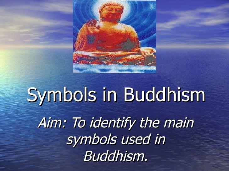 Symbols in Buddhism Aim: To identify the main symbols used in Buddhism.