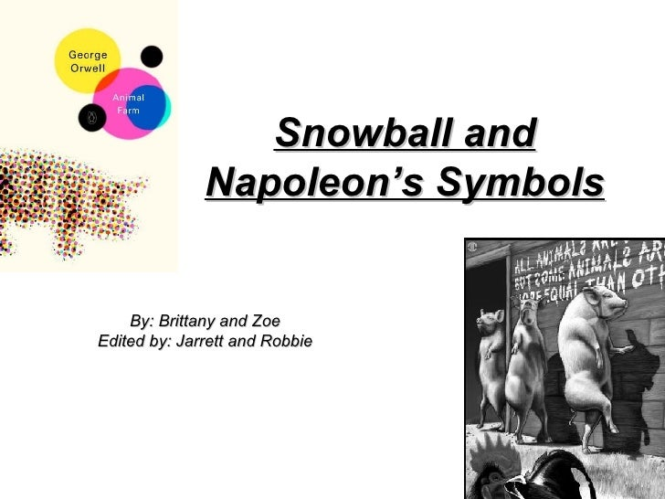 Snowball and Napoleon's Symbols By: Brittany and Zoe Edited by: Jarrett and Robbie