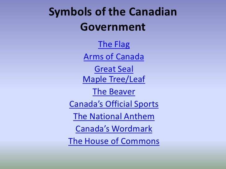 Symbols of the Canadian    Government          The Flag       Arms of Canada         Great Seal      Maple Tree/Leaf      ...
