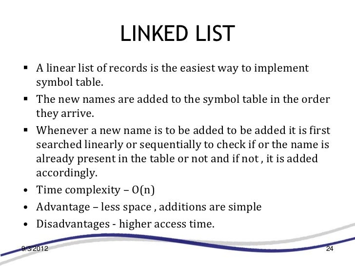 LINKED LIST A linear list of records is the easiest way to implement  symbol table. The new names are added to the symbo...