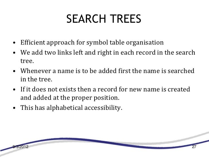 SEARCH TREES• Efficient approach for symbol table organisation• We add two links left and right in each record in the sear...