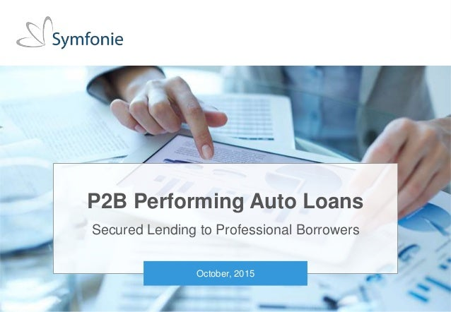 1Private and conditional. Unauthorised distribution strictly prohibited. © 2015 Symfonie Capital LLC P2B Performing Auto L...