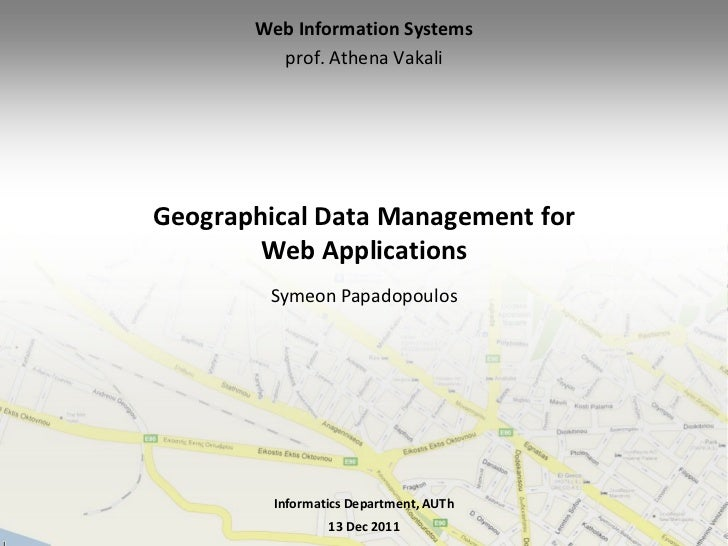 Web Information Systems         prof. Athena VakaliGeographical Data Management for        Web Applications        Symeon ...