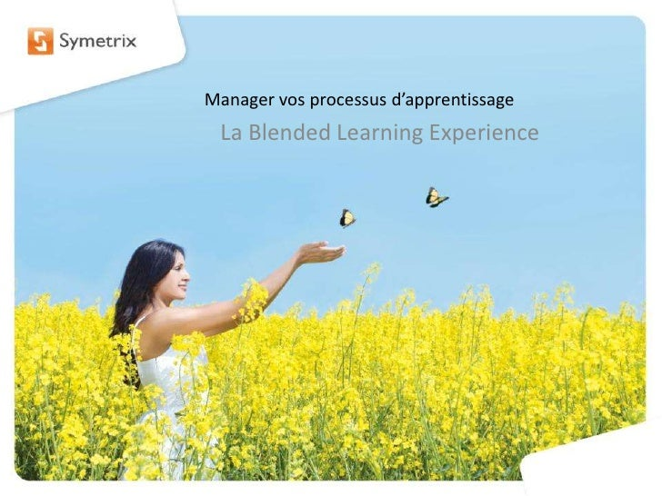 Manager vos processus d'apprentissage<br />La Blended Learning Experience<br />