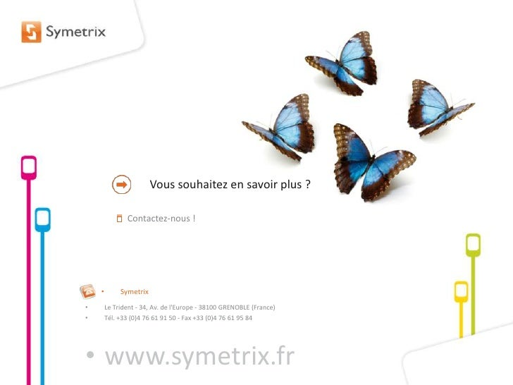 Vous souhaitez en savoir plus ?<br />Contactez-nous !<br />www.symetrix.fr<br />Le Trident - 34, Av. de l'Europe - 38100 G...