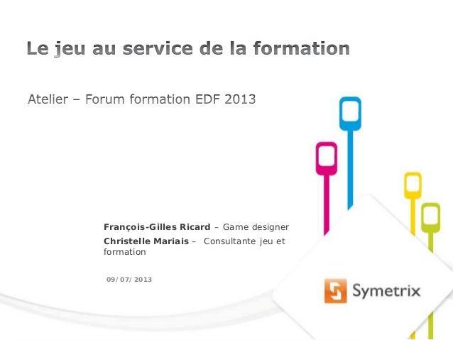 1 François-Gilles Ricard – Game designer Christelle Mariais – Consultante jeu et formation 09/07/2013