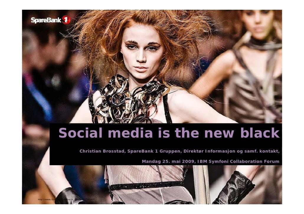 Social media is the new black                                    Christian Brosstad, SpareBank 1 Gruppen, Direktør Informa...