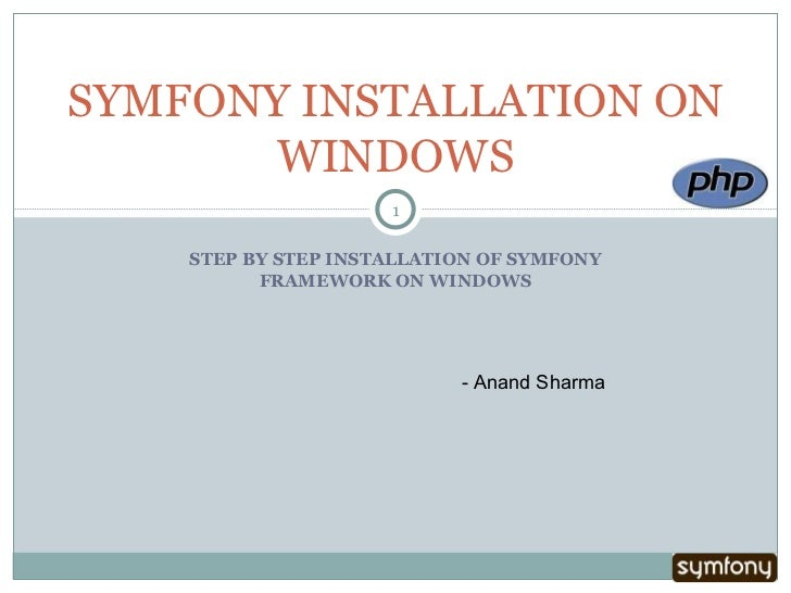 STEP BY STEP INSTALLATION OF SYMFONY FRAMEWORK ON WINDOWS SYMFONY INSTALLATION ON WINDOWS - Anand Sharma