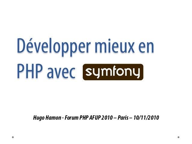 Développer mieux en PHP avec HugoHamon-ForumPHPAFUP2010–Paris–10/11/2010