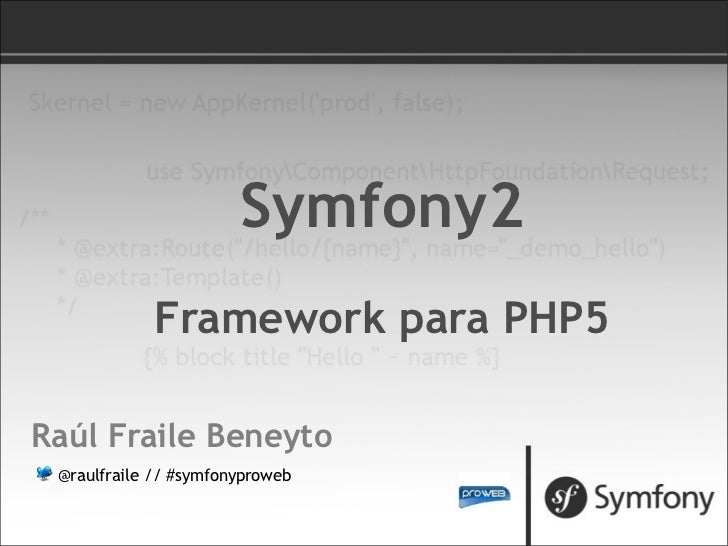 Raúl Fraile Beneyto @raulfraile // #symfonyproweb Symfony2 Framework para PHP5