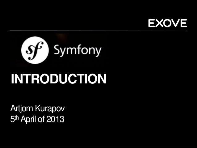 SYMFONY 2 FRAMEWORK INTRODUCTION Artjom Kurapov 5th April of 2013