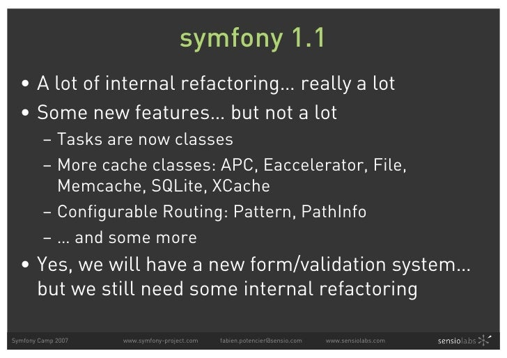 symfony 1.1   • A lot of internal refactoring… really a lot   • Some new features… but not a lot          – Tasks are now ...
