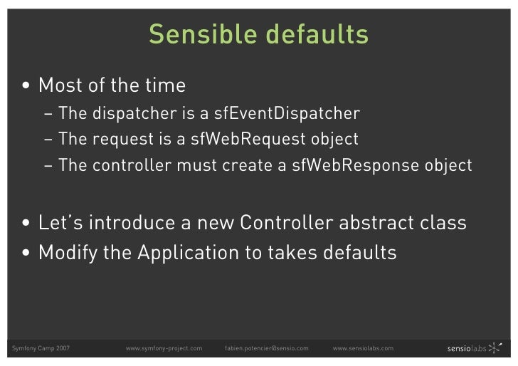 Sensible defaults   • Most of the time          – The dispatcher is a sfEventDispatcher          – The request is a sfWebR...