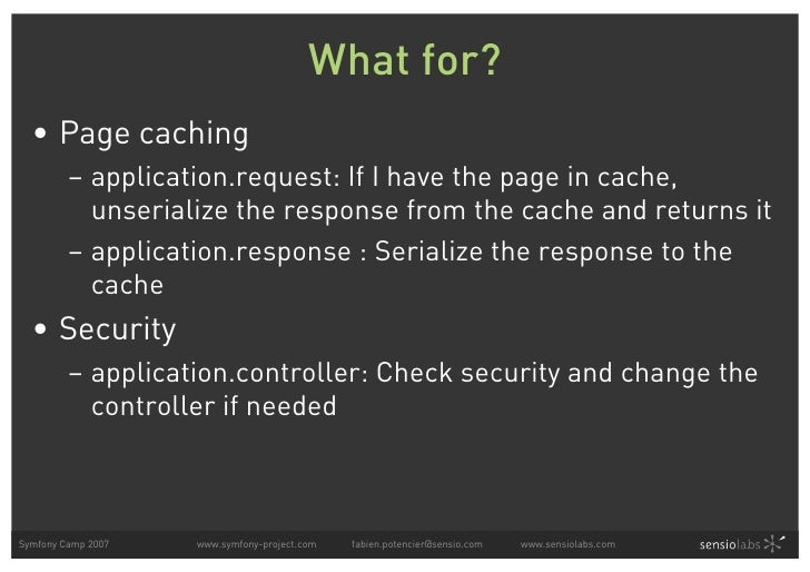 What for?   • Page caching          – application.request: If I have the page in cache,            unserialize the respons...