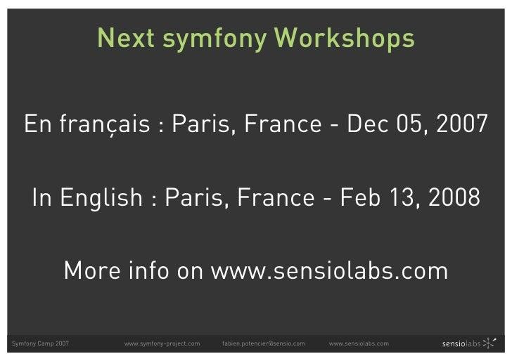 Next symfony Workshops      En français : Paris, France - Dec 05, 2007       In English : Paris, France - Feb 13, 2008    ...