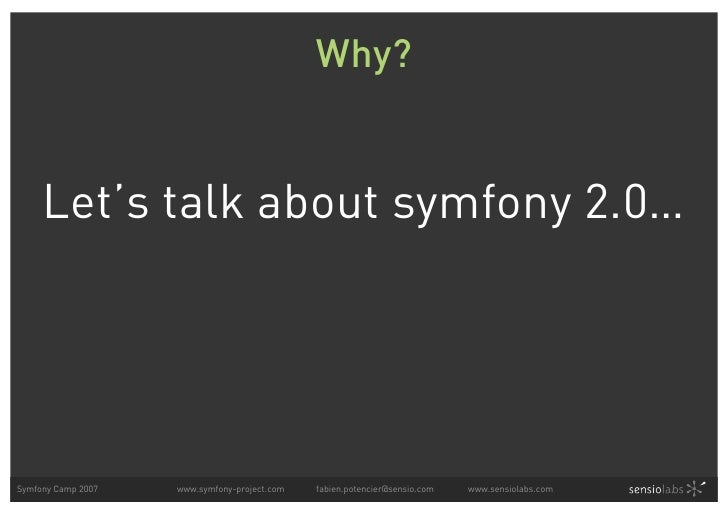 Why?        Let's talk about symfony 2.0…     Symfony Camp 2007   www.symfony-project.com   fabien.potencier@sensio.com   ...