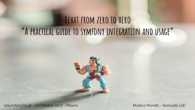"Behat from zero to hero ""A practical guide to symfony integration and usage"" Matteo Moretti - Samuele Lilli@SymfonyDayIt -..."