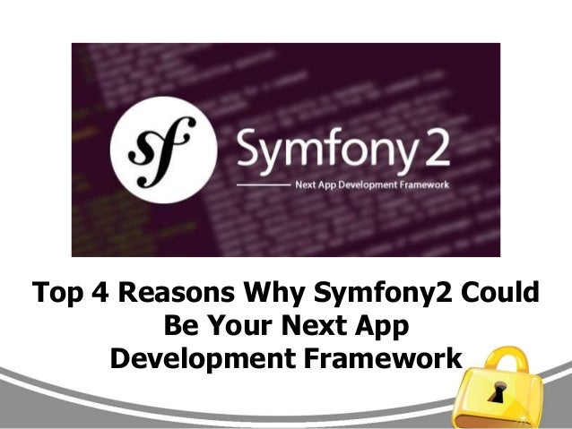 Top 4 Reasons Why Symfony2 Could Be Your Next App Development Framework