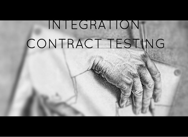INTEGRATIONINTEGRATION CONTRACT TESTINGCONTRACT TESTING