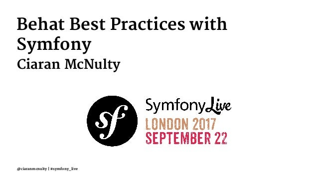 Behat Best Practices with Symfony Ciaran McNulty @ciaranmcnulty | #symfony_live