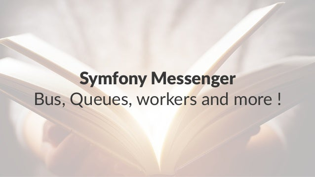 Symfony Messenger Bus, Queues, workers and more !