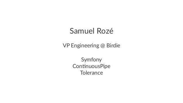 Samuel Rozé VP Engineering @ Birdie Symfony Con(nuousPipe Tolerance
