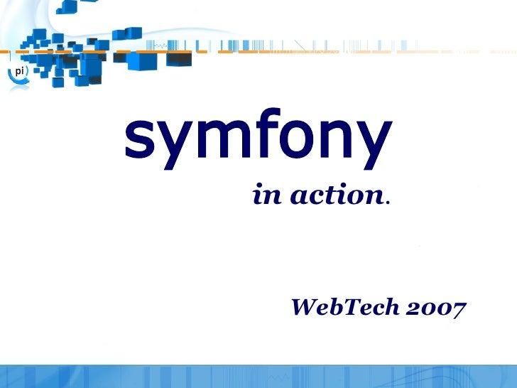 symfony    in action.        WebTech 2007