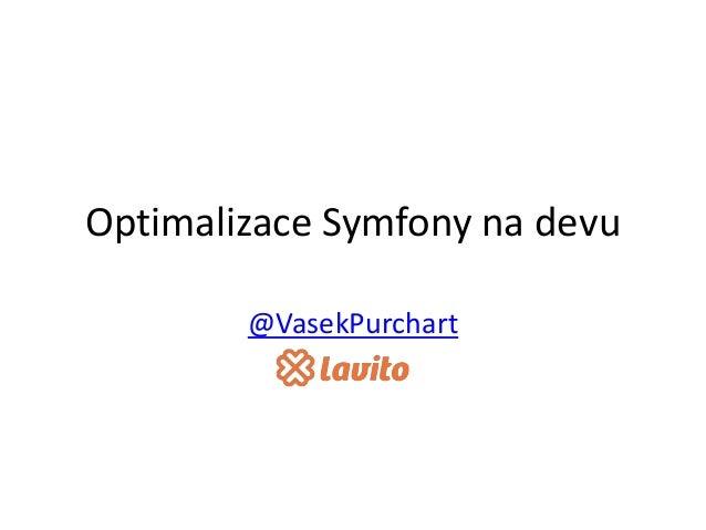 Optimalizace Symfony na devu @VasekPurchart
