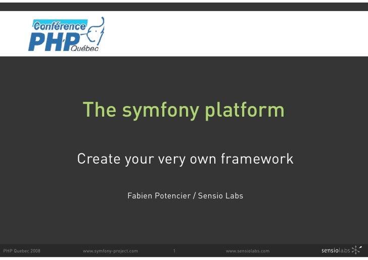 The symfony platform                    Create your very own framework                                      Fabien Potenci...
