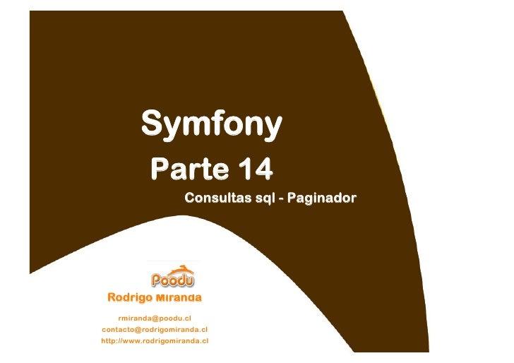 Symfony             Parte 14                      Consultas sql - Paginador      Rodrigo Miranda     rmiranda@poodu.cl con...