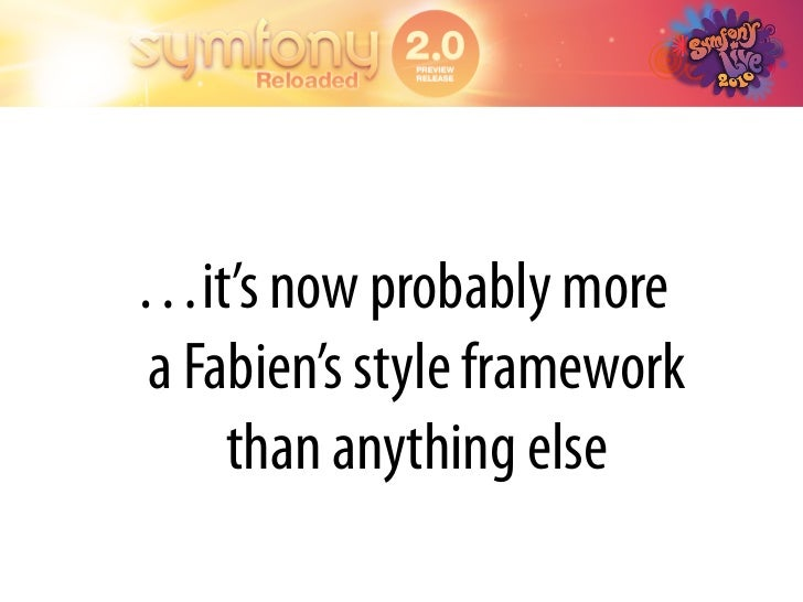 …it's now probably more a Fabien's style framework     than anything else