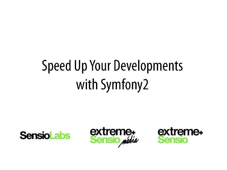 Speed Up YourDevelopmentswith Symfony2<br />