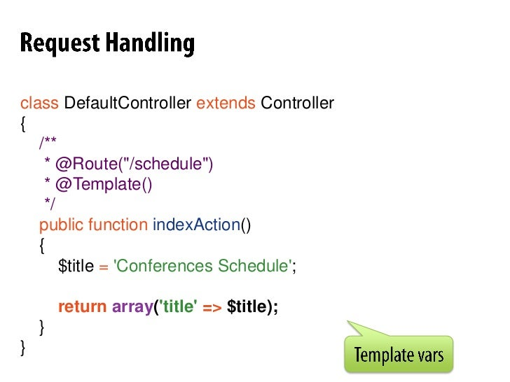 """Request Handling<br />classDefaultControllerextends Controller<br />{<br />/**<br />     * @Route(""""/hello/{name}"""")<br />  ..."""
