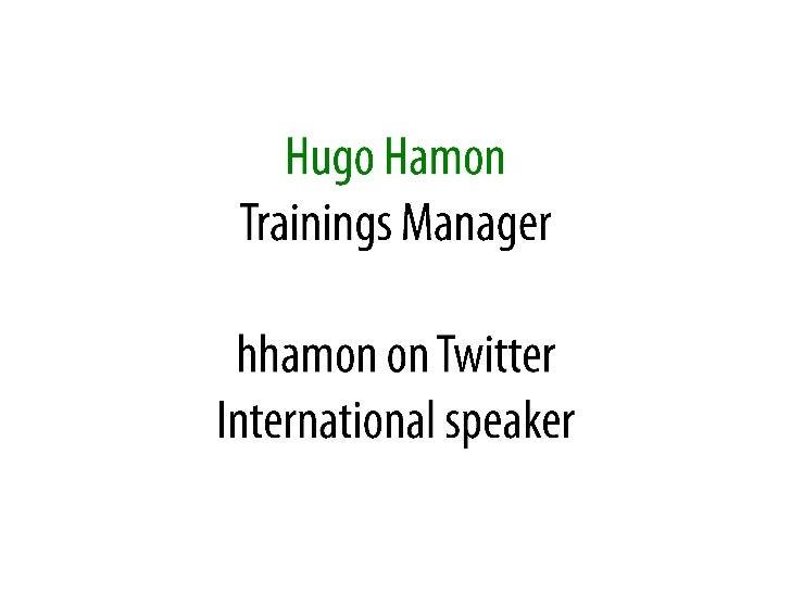 Hugo Hamon<br />Trainings Manager<br />hhamon on Twitter<br />International speaker<br />